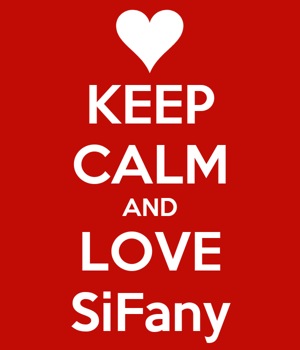 KEEP CALM AND LOVE SiFany