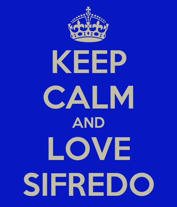 KEEP CALM AND LOVE SIFREDO