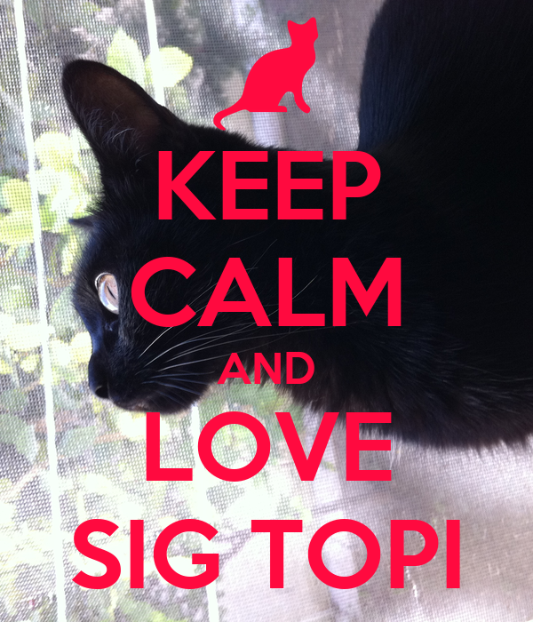 KEEP CALM AND LOVE SIG TOPI