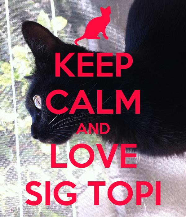 KEEP CALM AND LOVE SIG TOPI