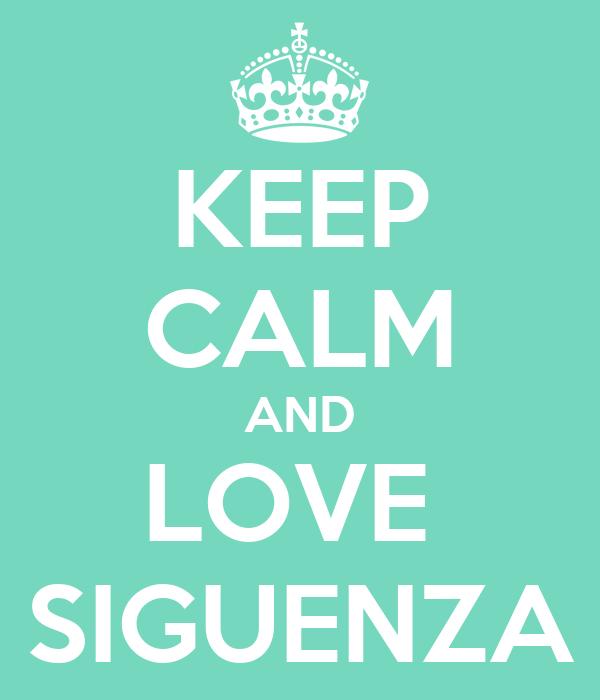 KEEP CALM AND LOVE  SIGUENZA