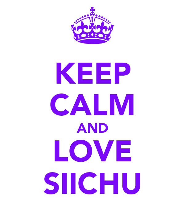 KEEP CALM AND LOVE SIICHU