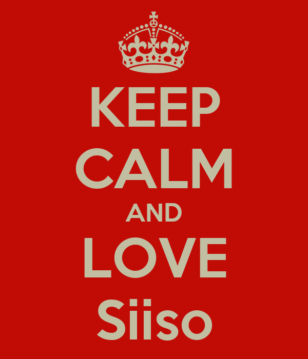 KEEP CALM AND LOVE Siiso