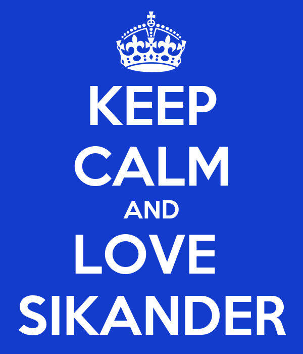KEEP CALM AND LOVE  SIKANDER