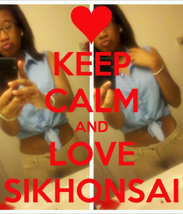 KEEP CALM AND LOVE SIKHONSAI