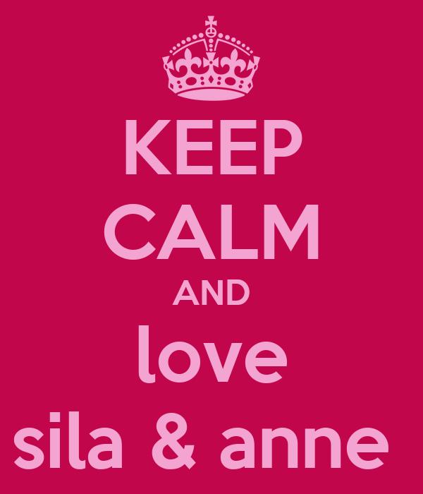 KEEP CALM AND love sila & anne