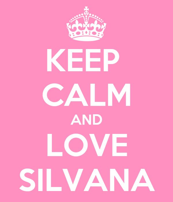 KEEP  CALM AND LOVE SILVANA