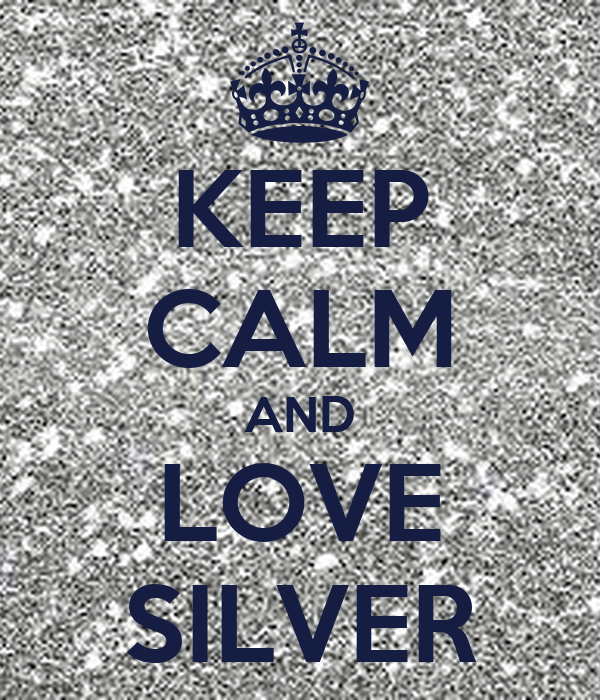 KEEP CALM AND LOVE SILVER