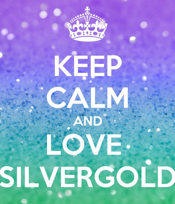 KEEP CALM AND LOVE  SILVERGOLD