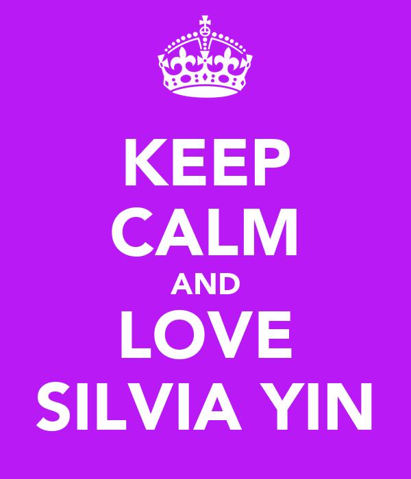 KEEP CALM AND LOVE SILVIA YIN