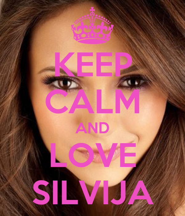 KEEP CALM AND LOVE SILVIJA