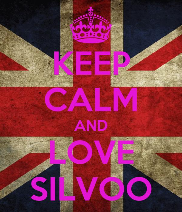 KEEP CALM AND LOVE SILVOO