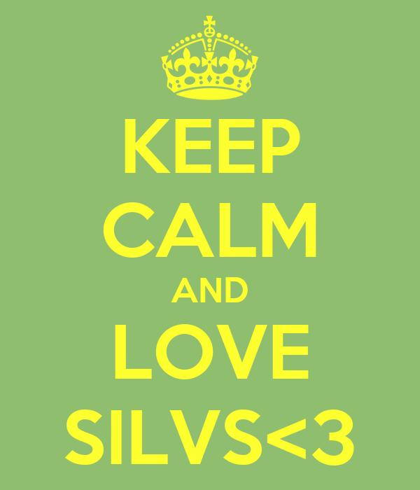 KEEP CALM AND LOVE SILVS<3