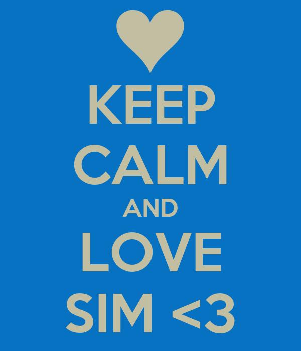KEEP CALM AND LOVE SIM <3