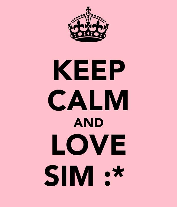 KEEP CALM AND LOVE SIM :*