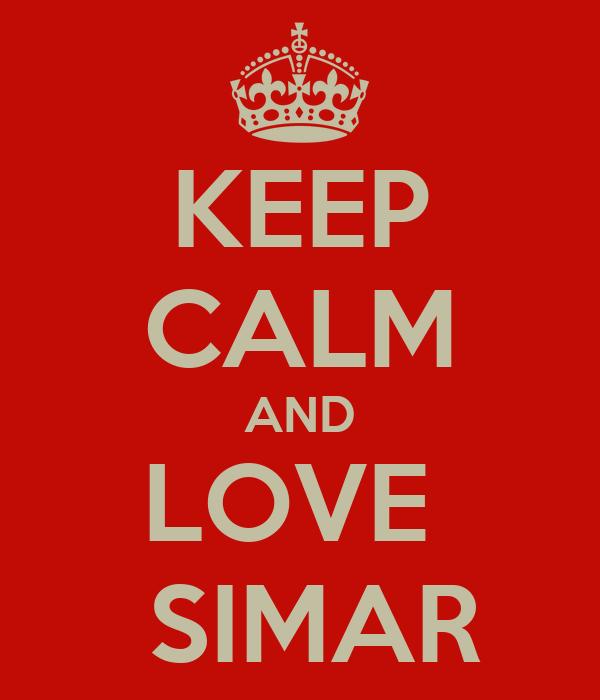 KEEP CALM AND LOVE   SIMAR