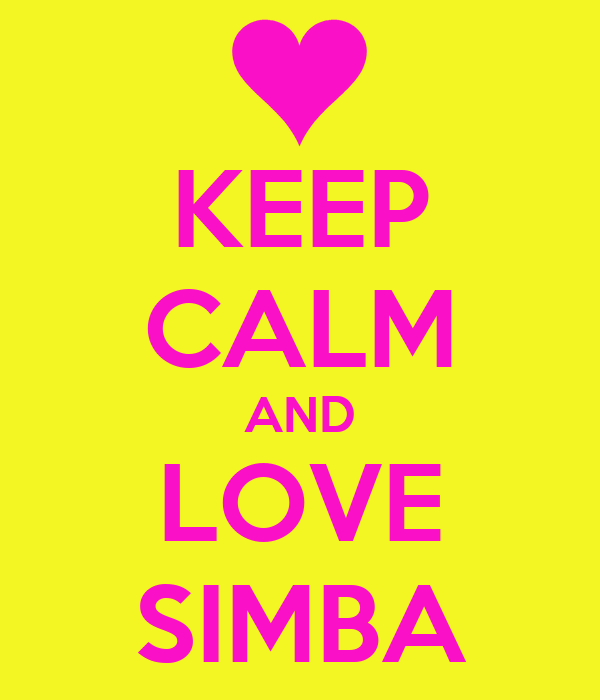 KEEP CALM AND LOVE SIMBA
