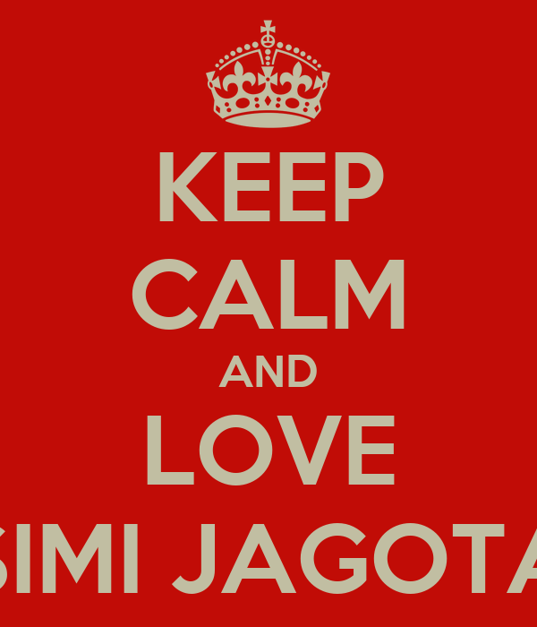 KEEP CALM AND LOVE SIMI JAGOTA