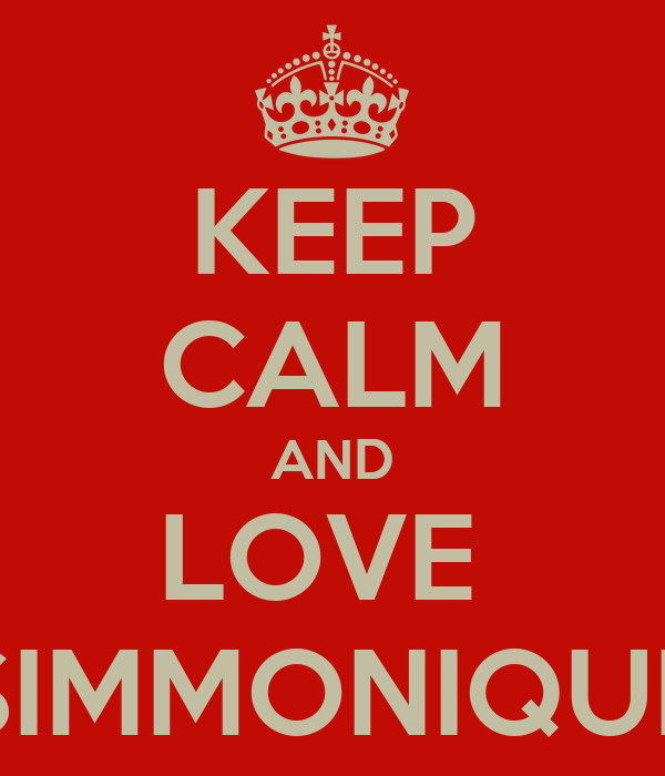 KEEP CALM AND LOVE  SIMMONIQUE