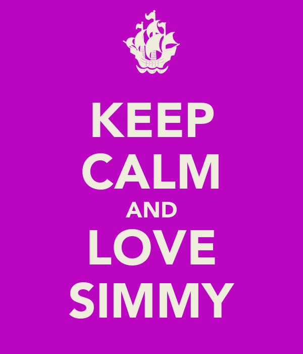 KEEP CALM AND LOVE SIMMY