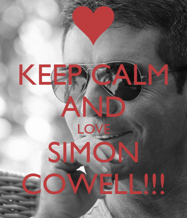 KEEP CALM AND LOVE SIMON COWELL!!!