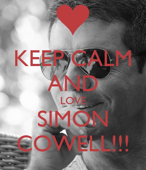 KEEP CALM AND LOVE SIMON COWELL!!!