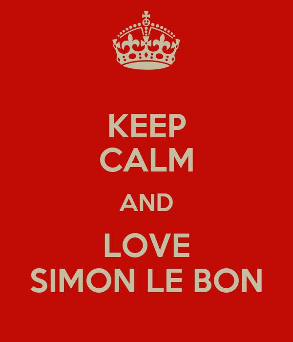 KEEP CALM AND LOVE SIMON LE BON