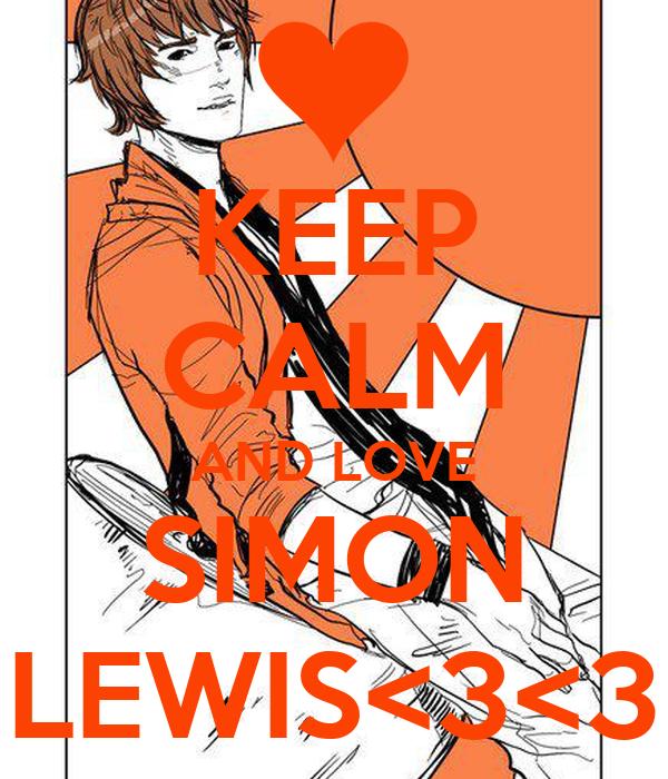 KEEP CALM AND LOVE SIMON LEWIS<3<3