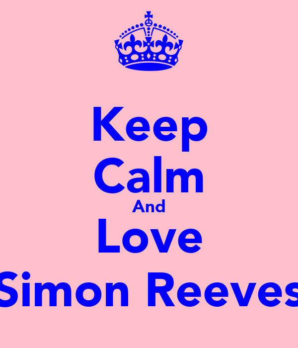 Keep Calm And Love Simon Reeves