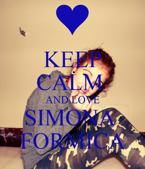 KEEP CALM  AND LOVE SIMONA  FORMICA