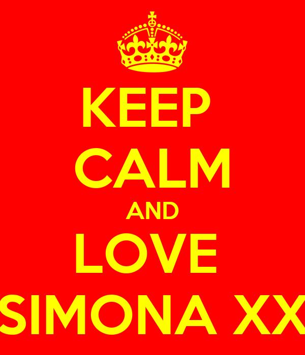 KEEP  CALM AND LOVE  SIMONA XX