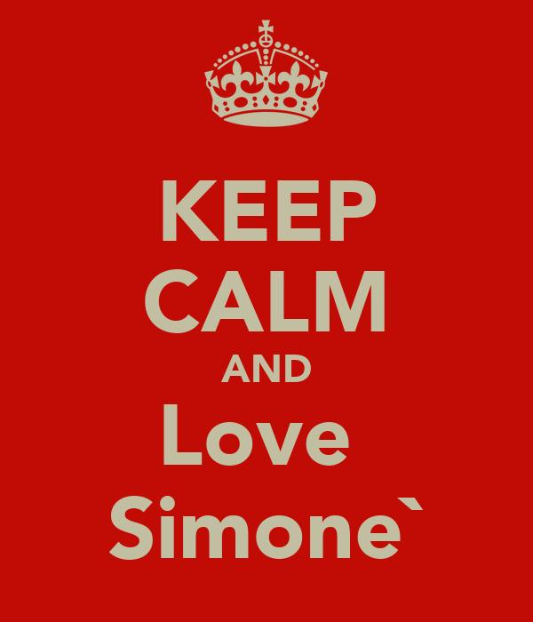 KEEP CALM AND Love  Simone`