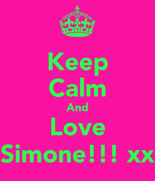 Keep Calm And Love Simone!!! xx