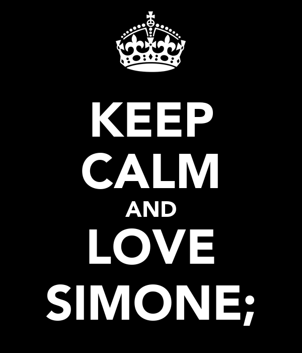 KEEP CALM AND LOVE SIMONE;