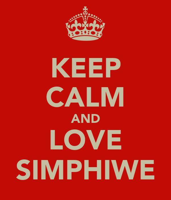 KEEP CALM AND LOVE SIMPHIWE
