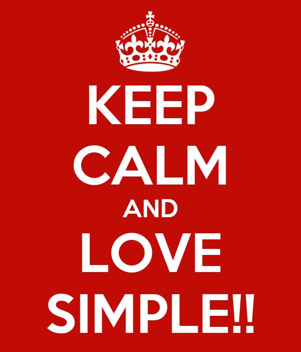 KEEP CALM AND LOVE SIMPLE!!
