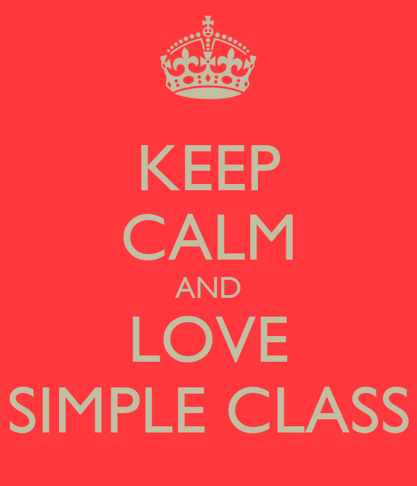 KEEP CALM AND LOVE SIMPLE CLASS