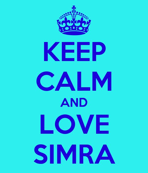 KEEP CALM AND LOVE SIMRA