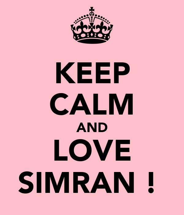 KEEP CALM AND LOVE SIMRAN !