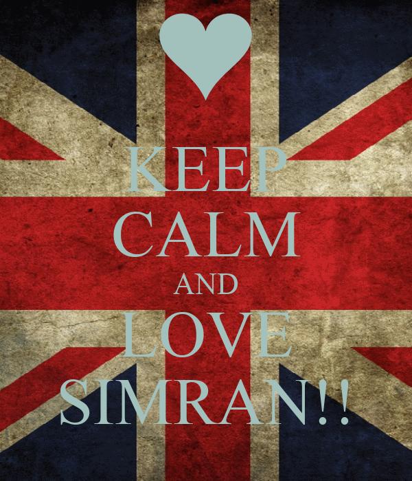 KEEP CALM AND LOVE SIMRAN!!