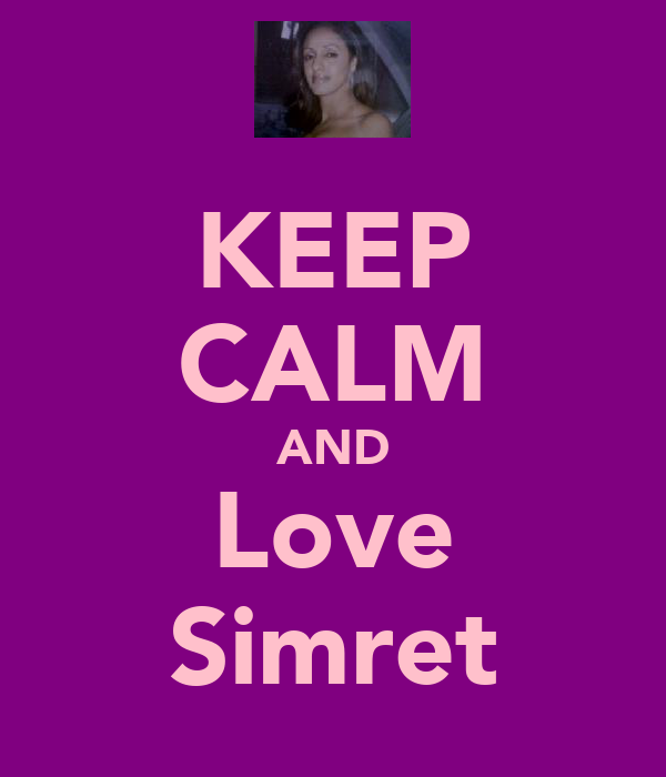 KEEP CALM AND Love Simret