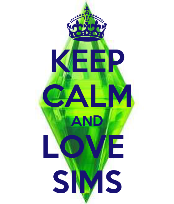 KEEP CALM AND LOVE  SIMS