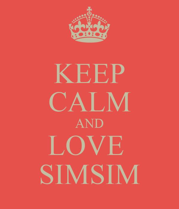 KEEP CALM AND LOVE  SIMSIM