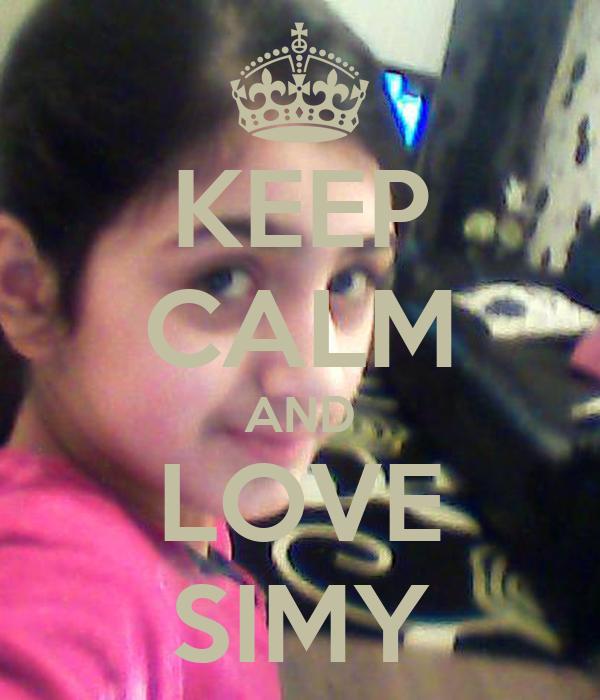 KEEP CALM AND LOVE SIMY
