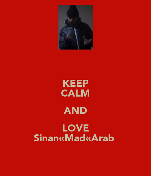 KEEP CALM AND LOVE Sinan«Mad«Arab