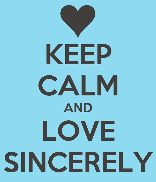 KEEP CALM AND LOVE SINCERELY