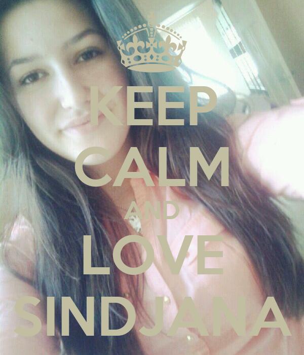 KEEP CALM AND LOVE SINDJANA