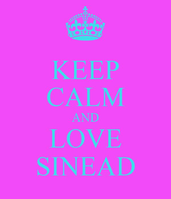 KEEP CALM AND LOVE SINEAD