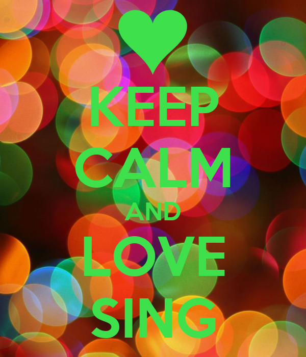 KEEP CALM AND LOVE SING