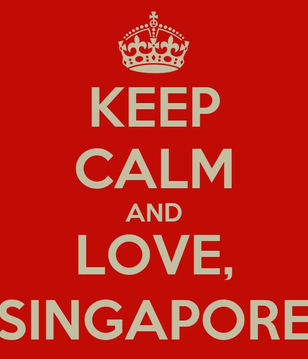 KEEP CALM AND LOVE, SINGAPORE